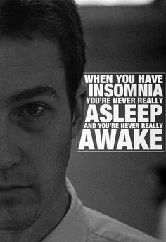 'When you have insomnia, you're never really asleep and you're never really awake.