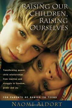 Raising Our Children, Raising Ourselves: Transforming parent-child relationships from reaction and struggle to freedom, power and joy by Naomi Aldort. $12.24. Author: Naomi Aldort. Publication: January 1, 2006. Publisher: Book Publishers Network; 1 edition (January 1, 2006)
