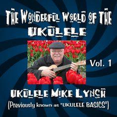 THE WONDERFUL WORLD OF THE UKULELE Vol.1 - Designed for beginning ukulele players. Email: mike@ukulelemikelynch.com for more information