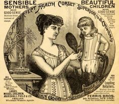 Corset ad for children 1891. Although ads like this exist, this was also the time of dress reform and not everyone was in favor: http://en.wikipedia.org/wiki/Corset_controversy#Mothers_and_daughters