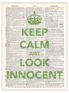 Stay Calm And Look Innocent