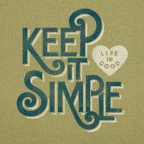 Keep It Simple.  #Lifeisgood #Optimism