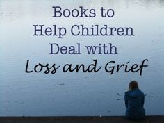 Books to Help Children Deal with Loss and Grief