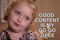 Good content is my go-go juice.