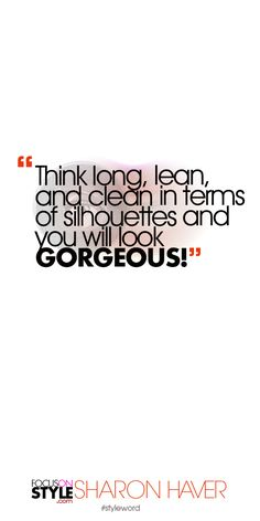 Think long, lean, and clean in terms of silhouettes and you will look gorgeous! Subscribe to the daily #styleword here: http://www.focusonstyle.com/styleword/ #quotes #styletips