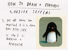 How to draw a penguin, by Oliver Jeffers ♡ cute as always!