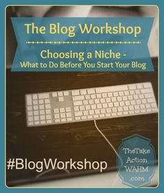 Blog Workshop: Do This Before You Even Start Your Blog... http://thetakeactionwahm.com/choose-a-niche-before-starting-blog/?utm_campaign=coschedule&utm_source=pinterest&utm_medium=Kelly%20The%20Take%20Action%20WAHM%20(The%20Take%20Action%20WAHM)&utm_content=Blog%20Workshop%3A%20Do%20This%20Before%20You%20Even%20Start%20Your%20Blog...