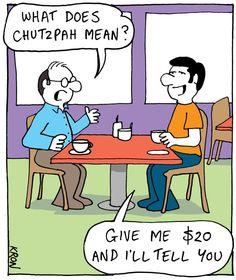 Chutzpah.