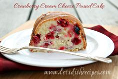 Cranberry Cream Cheese Pound Cake...going to try this with blueberries.