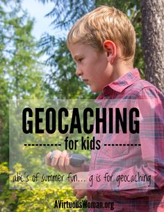 Geocaching with Kids {ABC's of Summer Fun} G is for Geocaching @ AVirtuousWoman.org