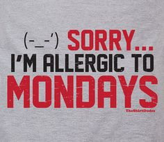 I'm allergic to Mondays - work humor office job morning tee t-shirt. $14.25, via Etsy.