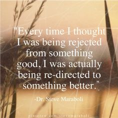 """Every time I thought I was being rejected from something good, I was actually being re-directed to something better."" - Dr. Steve Maraboli #quotes"