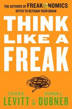 Think like a freak : the authors of Freakonomics offer to retrain your brain. Steven D. Levitt & Stephen J. Dubner. c. 2014 --Call # 153.6 L66