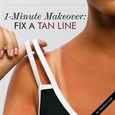 How to fix a tan line — great for end of Summer.
