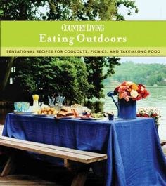 Country Living Eating Outdoors : Sensational Recipes for Cookouts, Picnics & Take-Along Food.
