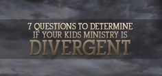 7 Questions to Determine if Your Kids Ministry is DIVERGENT