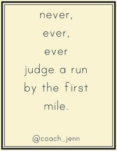 Its so true. Mile one is always way harder for me than, say, mile four.