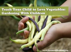 Teach Your Child to Love Vegetables: Gardening with Children #education #nature #children