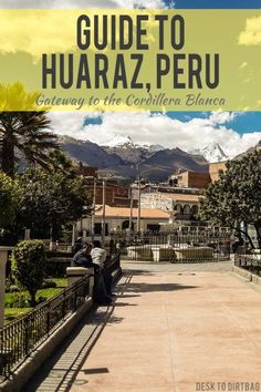 Huaraz, Peru is the