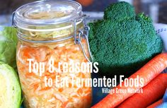 Top 8 reasons to eat fermented foods / http://villagegreennetwork.com/top-8-reasons-eat-fermented-foods/