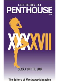 Letters to Penthouse® XXXXVII Sexxx on The Job $8.99 Burning up with hot love fever? This over-the-counter collection of erotica is the only prescription you need.