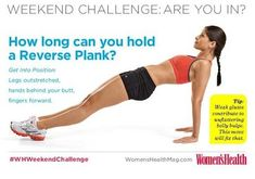 Weekend Challenge! How long can you hold a Reverse Plank? This weekend, attempt this move several times—each time trying to hold it a little longer. The benefit? Sexy abs! Weak glutes contribute to unflattering belly bulge. This move will fix that.