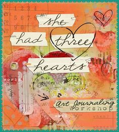 She Had Three Hearts by Christy Tomlinson ~ an online art journaling workshop...the beauty of exploring  connecting w/ your hearts....the one you share w/ the world, the one you share w/ your family  the one you keep to yourself...mmm, introspection w/ mixed media fun...generous  full of how to videos  inspiration!
