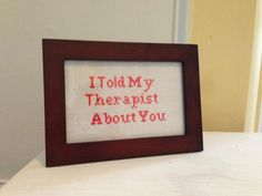 I Told My Therapist About You 4x6 cross stitch by UnexpectedSewing, $11.99