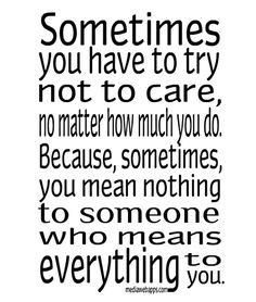 sometimes you have to try not to care, no matter how much you do.