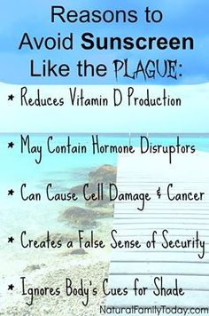 ♥Reasons to avoid sunscreen like the plague♥ Sunscreen reduces your body's ability to produce vitamin D. Many commercial sunscreens contain hormone disruptors and cancer causing ingredients. Sunscreen also leads us to ignore our body's cues that we need to get out of the sun.  Find out more at: http://naturalfamilytoday.com/health/the-dangers-of-commercial-sunscreen/#axzz2Tu0aS8Li