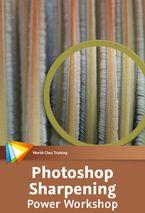 Photoshop Sharpening Power Workshop - 4 Free Videos