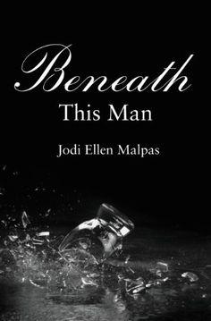 Beneath This Man (This Man Trilogy) by Jodi Ellen Malpas