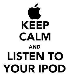 Keep calm and listen to your IPOD!