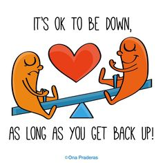 It's ok to be down,