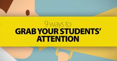 9 Ways to Grab Your Students' Attention