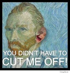 You didn't have to cut me off!