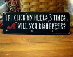 If I Click My Heels 3 Times Witch Wood Sign Wizard of Oz Wall Decor on Etsy, $12.00