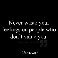 Never waste your feelings on people who don't value you. +++Visit http://www.hot-lyts.com/ for quotes + advice on #love and #relationship