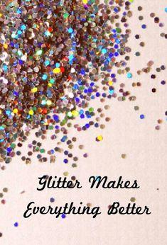 Glitter Makes Everything Better