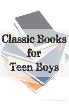 A great list of classic (and adventureous) books for teen boys. - Beyond the Cover
