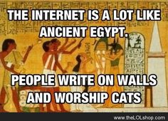 The internet is a lot like Ancient Egypt