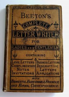 complete letter writer for ladies and gentlemen ~domestic fashionable friendly and formal ~ domestic fashionable friendly and formal  This book is wonderful, full of sample letters written in the sort of language you can't imagine...
