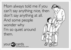 Mom has always told me if I cant say anything nice... - ecard - http://www.jokideo.com/