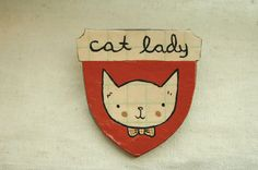 Cat Lady Badge of Honor.