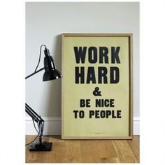 """Work Hard & Be Nice to People by Anthony Burrill: Traditional wood block letterpress. 20 x 30"""" 30 GBP"""