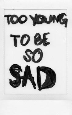 too young to be sad