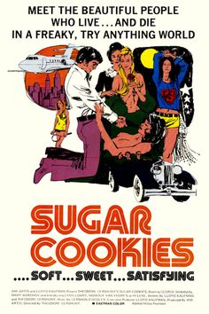Sugar CookiesSugar (1973)  (also known as Love Me My Way) is a 1973 soft-core crime film directed by Theodore Gershuny. It was co-written by future president of Troma Entertainment Lloyd Kaufman and produced by future director Oliver Stone.
