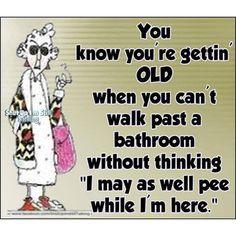 old age, maxin, laugh, funni, true, getting older, humor, bathroom, quot