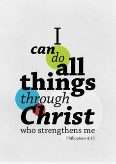 Phil 4:13 - one of my life verses!