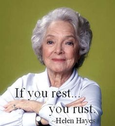 wise women, birthday quotes, aging quotes, helen hayes, awesom women, mind, fitness quotes, rust, golden age